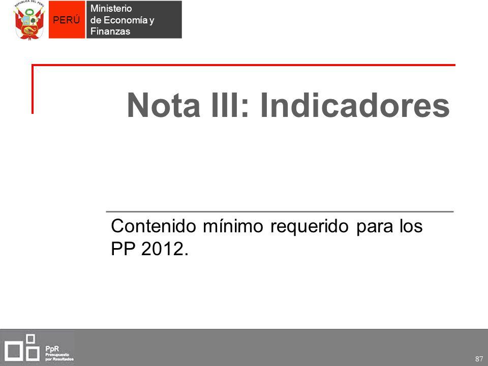 PERÚ Ministerio de Economía y Finanzas 87 Nota III: Indicadores Contenido mínimo requerido para los PP 2012.