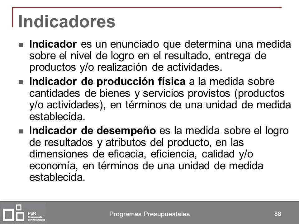 Programas Presupuestales 88 Indicadores Indicador es un enunciado que determina una medida sobre el nivel de logro en el resultado, entrega de product