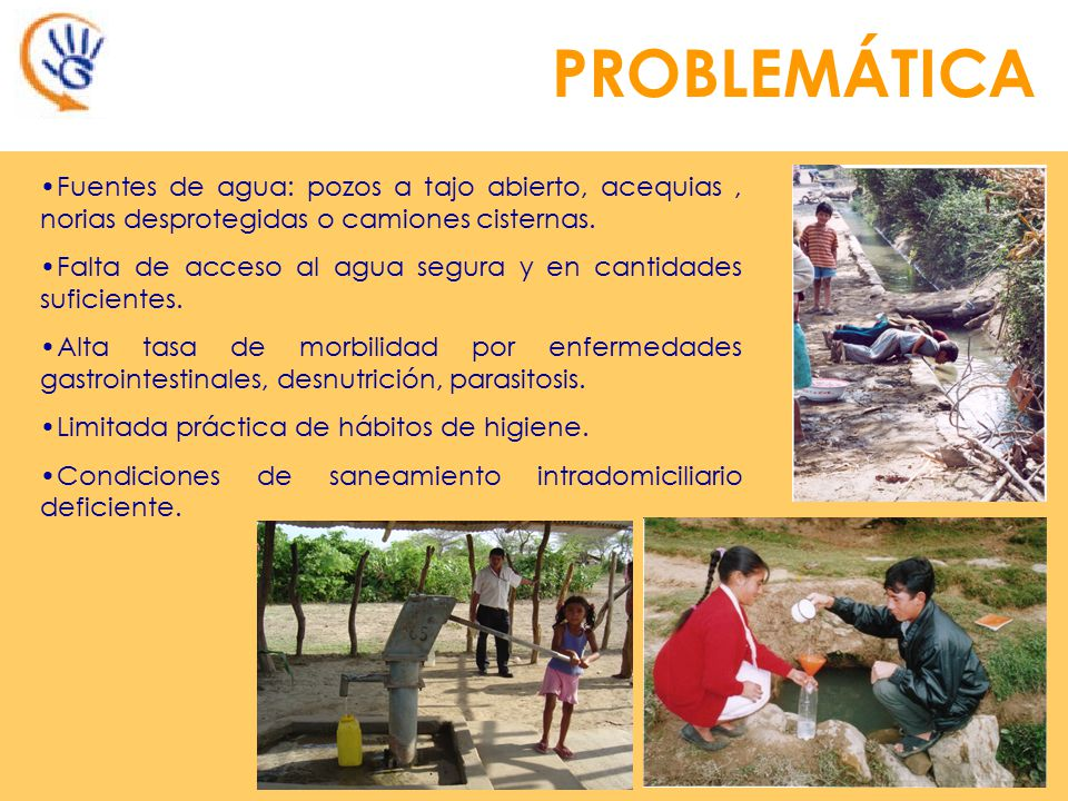 PROBLEMÁTICA Fuentes de agua: pozos a tajo abierto, acequias, norias desprotegidas o camiones cisternas.