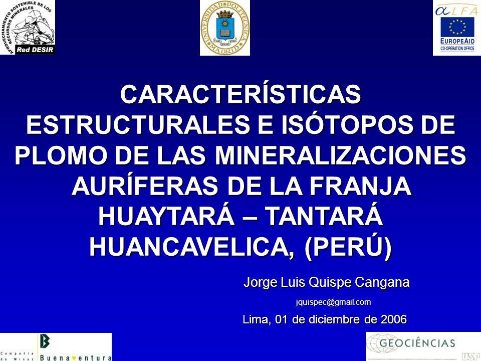 CARACTERÍSTICAS ESTRUCTURALES E ISÓTOPOS DE PLOMO DE LAS MINERALIZACIONES AURÍFERAS DE LA FRANJA HUAYTARÁ – TANTARÁ HUANCAVELICA, (PERÚ) Jorge Luis Qu