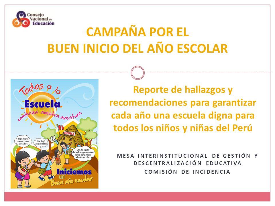 MESA INTERINSTITUCIONAL DE GESTIÓN Y DESCENTRALIZACIÓN EDUCATIVA COMISIÓN DE INCIDENCIA CAMPAÑA POR EL BUEN INICIO DEL AÑO ESCOLAR Reporte de hallazgos y recomendaciones para garantizar cada año una escuela digna para todos los niños y niñas del Perú
