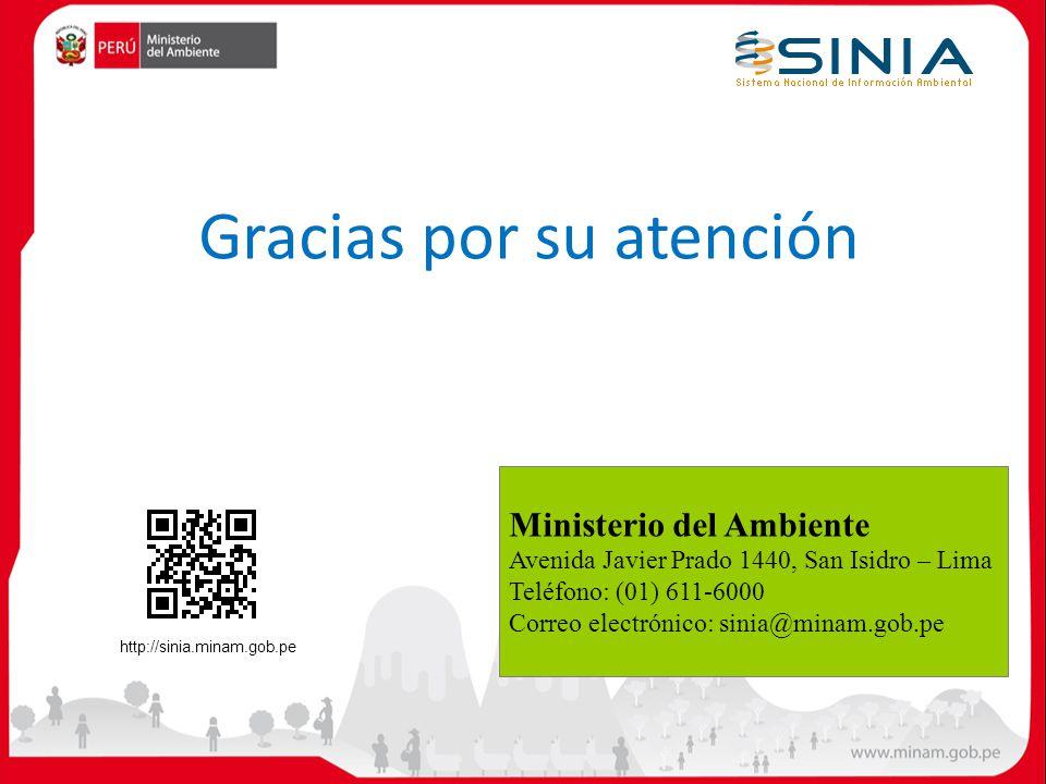 Gracias por su atención Ministerio del Ambiente Avenida Javier Prado 1440, San Isidro – Lima Teléfono: (01) 611-6000 Correo electrónico: sinia@minam.g