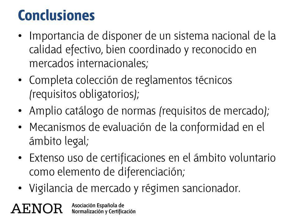 Conclusiones Importancia de disponer de un sistema nacional de la calidad efectivo, bien coordinado y reconocido en mercados internacionales; Completa