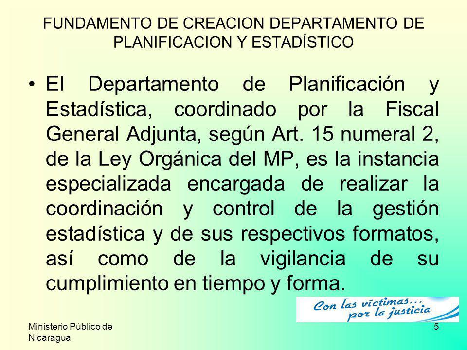 Ministerio Público de Nicaragua 5 FUNDAMENTO DE CREACION DEPARTAMENTO DE PLANIFICACION Y ESTADÍSTICO El Departamento de Planificación y Estadística, c