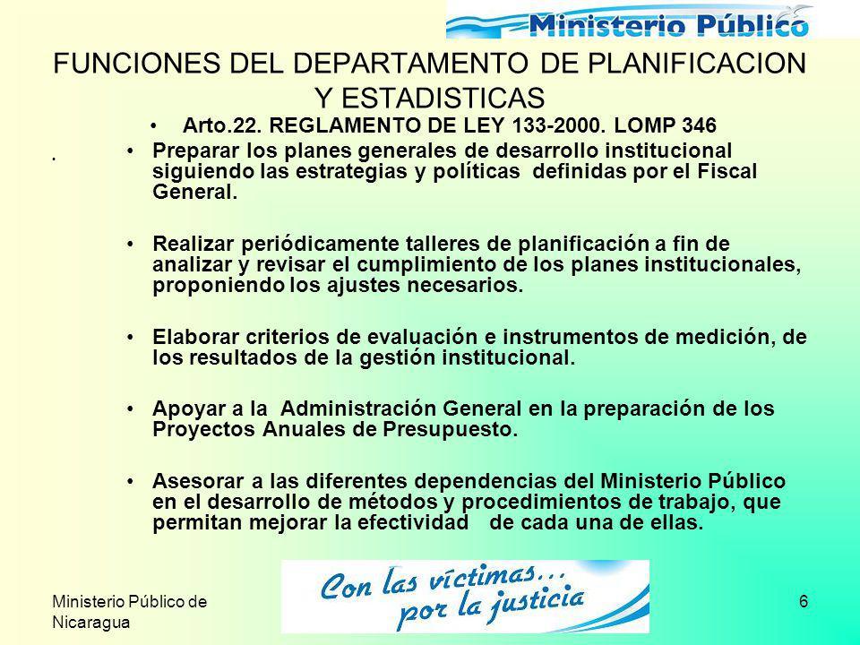 Ministerio Público de Nicaragua 6 FUNCIONES DEL DEPARTAMENTO DE PLANIFICACION Y ESTADISTICAS Arto.22. REGLAMENTO DE LEY 133-2000. LOMP 346 Preparar lo