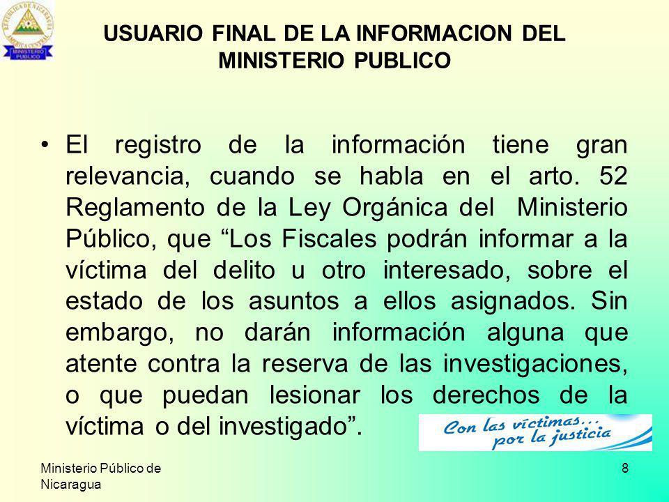 Ministerio Público de Nicaragua 8 El registro de la información tiene gran relevancia, cuando se habla en el arto. 52 Reglamento de la Ley Orgánica de