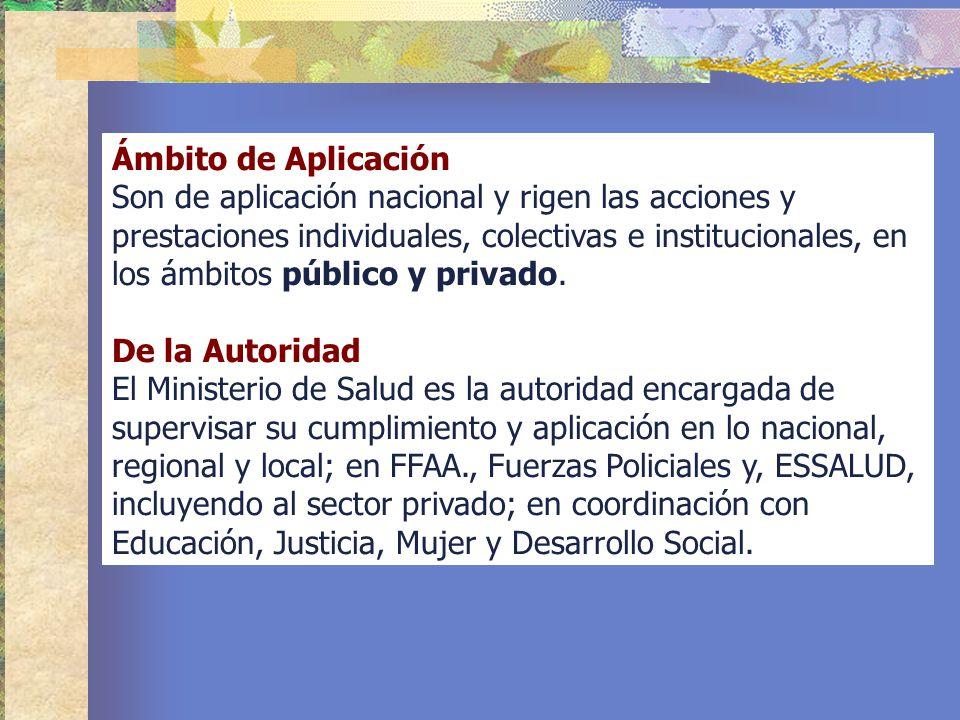 Ámbito de Aplicación Son de aplicación nacional y rigen las acciones y prestaciones individuales, colectivas e institucionales, en los ámbitos público