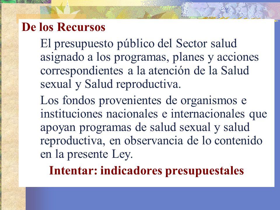 De los Recursos El presupuesto público del Sector salud asignado a los programas, planes y acciones correspondientes a la atención de la Salud sexual