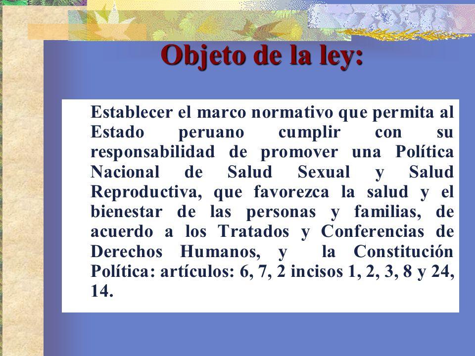 Establecer el marco normativo que permita al Estado peruano cumplir con su responsabilidad de promover una Política Nacional de Salud Sexual y Salud R