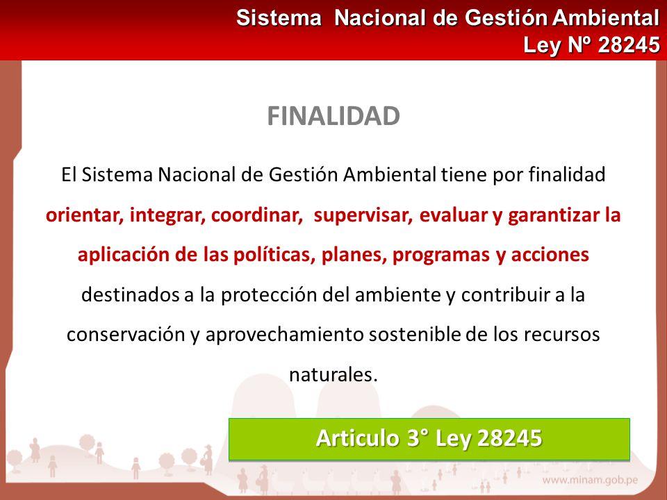 FINALIDAD El Sistema Nacional de Gestión Ambiental tiene por finalidad orientar, integrar, coordinar, supervisar, evaluar y garantizar la aplicación d