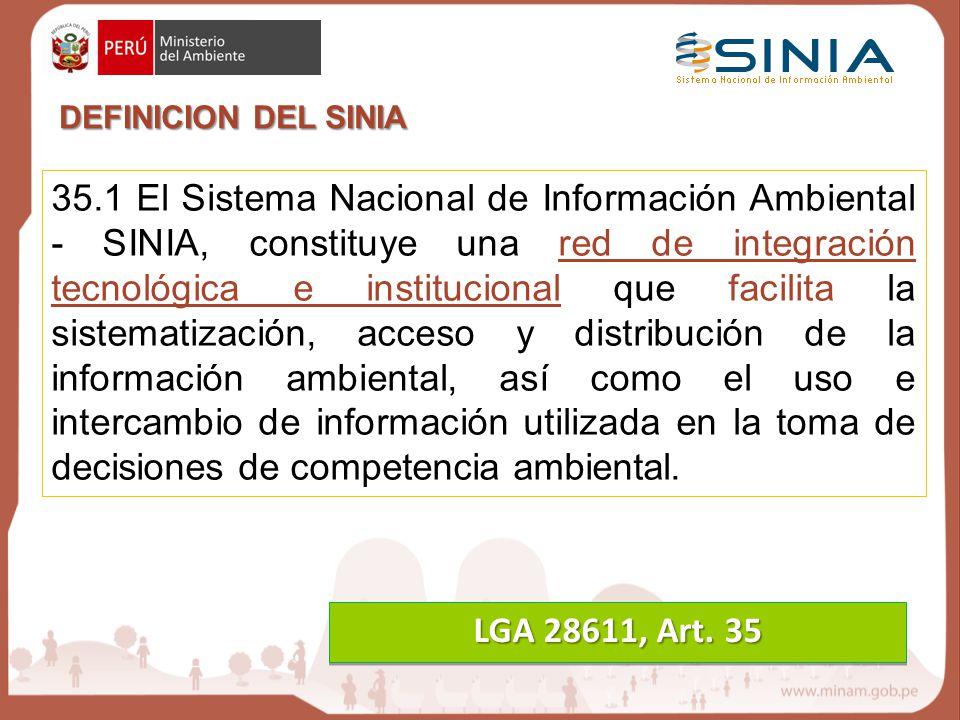 35.1 El Sistema Nacional de Información Ambiental - SINIA, constituye una red de integración tecnológica e institucional que facilita la sistematizaci