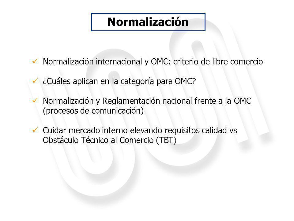 Normalización internacional y OMC: criterio de libre comercio ¿Cuáles aplican en la categoría para OMC? Normalización y Reglamentación nacional frente