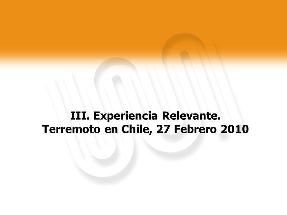 III. Experiencia Relevante. Terremoto en Chile, 27 Febrero 2010