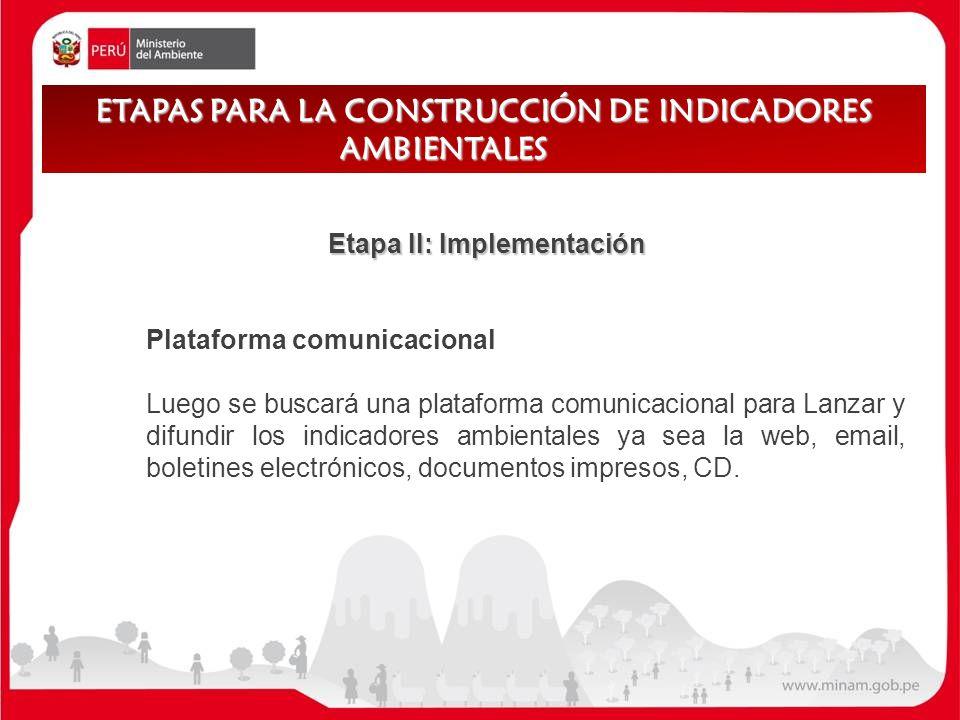 Etapa II: Implementación Etapa II: Implementación Plataforma comunicacional Luego se buscará una plataforma comunicacional para Lanzar y difundir los