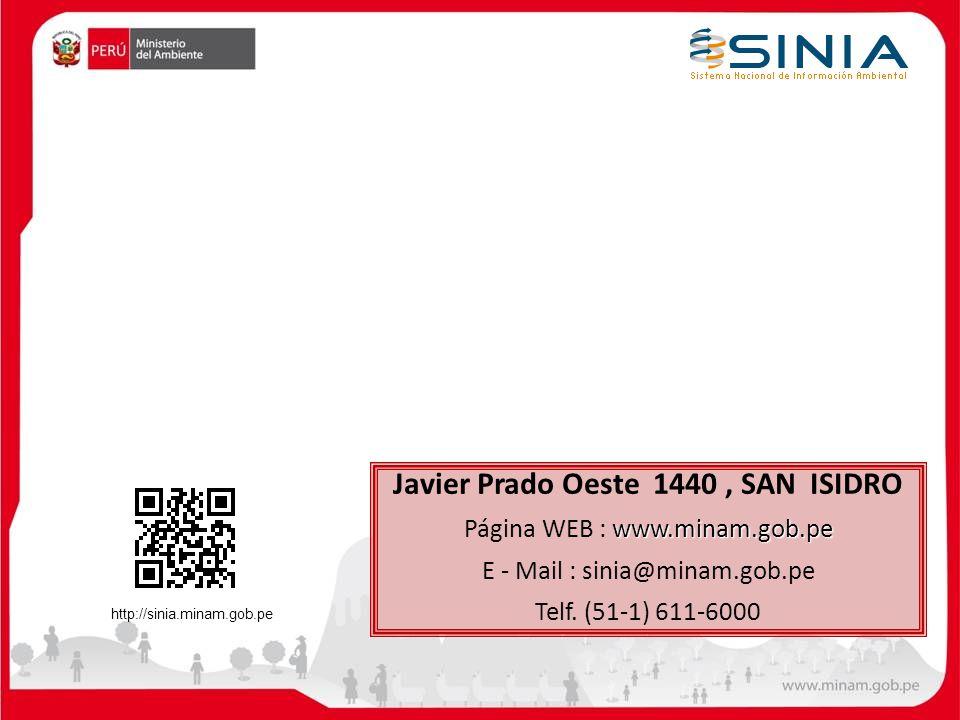 Javier Prado Oeste 1440, SAN ISIDRO www.minam.gob.pe Página WEB : www.minam.gob.pe E - Mail : sinia@minam.gob.pe Telf. (51-1) 611-6000 http://sinia.mi