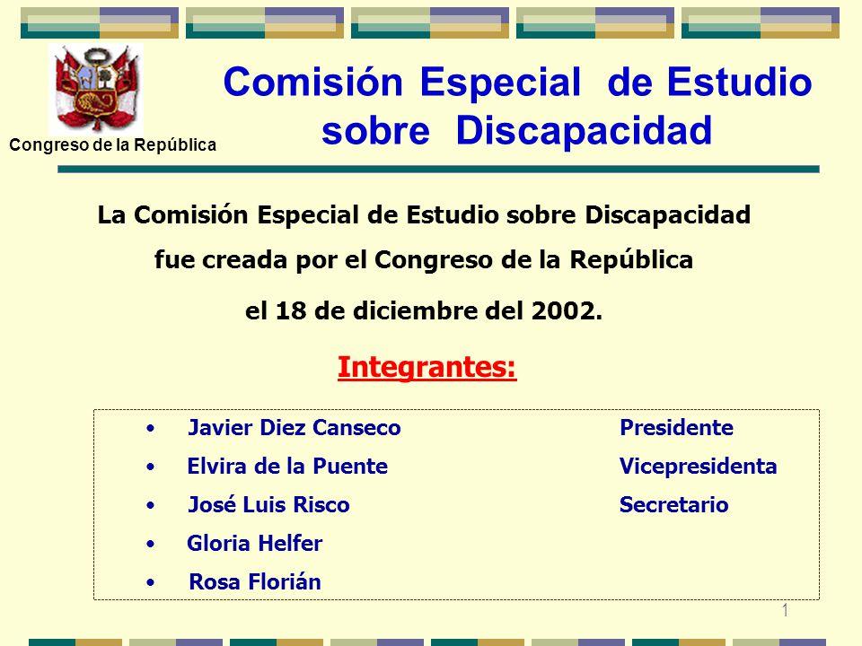 1 La Comisión Especial de Estudio sobre Discapacidad fue creada por el Congreso de la República el 18 de diciembre del 2002. Integrantes: Comisión Esp