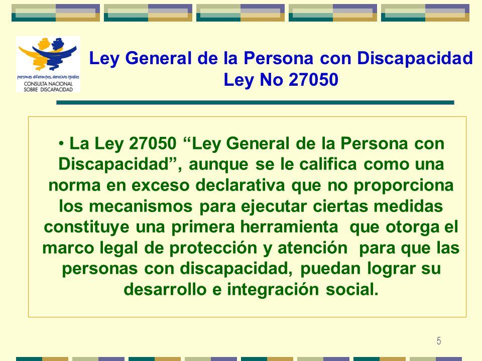 5 Ley General de la Persona con Discapacidad Ley No 27050 La Ley 27050 Ley General de la Persona con Discapacidad, aunque se le califica como una norm