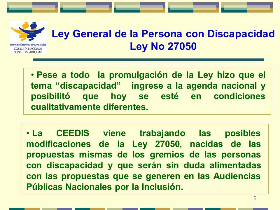 6 Ley General de la Persona con Discapacidad Ley No 27050 Pese a todo la promulgación de la Ley hizo que el tema discapacidad ingrese a la agenda naci