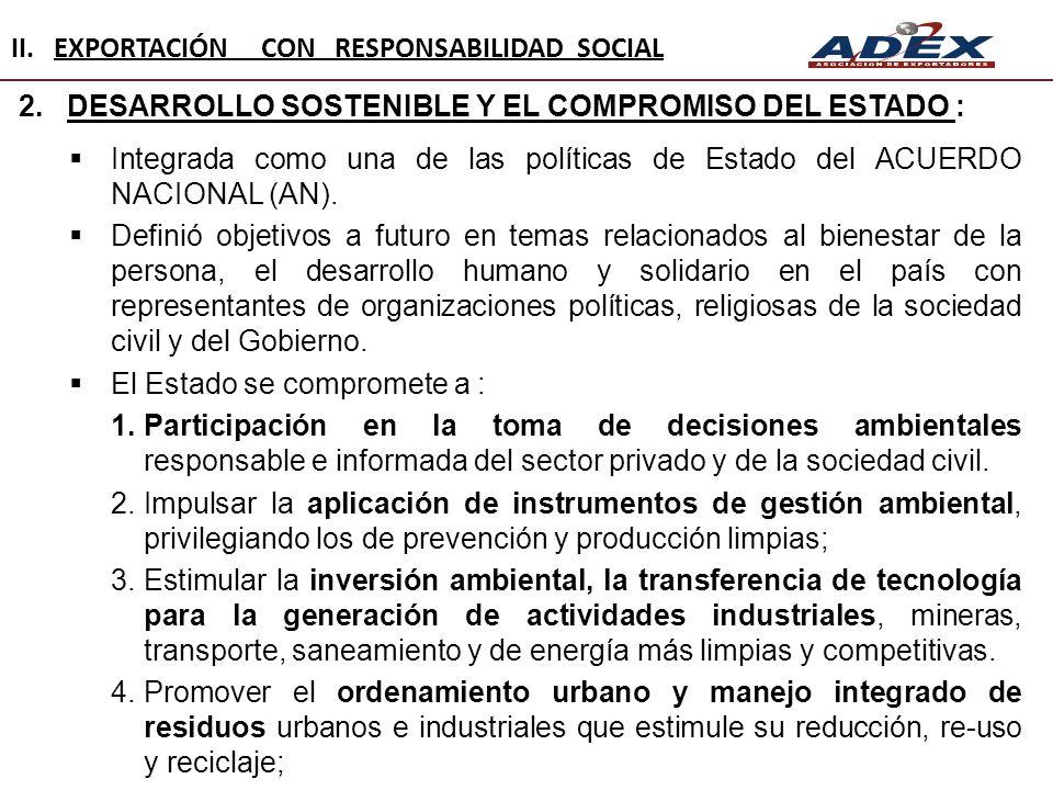 2. DESARROLLO SOSTENIBLE Y EL COMPROMISO DEL ESTADO : Integrada como una de las políticas de Estado del ACUERDO NACIONAL (AN). Definió objetivos a fut