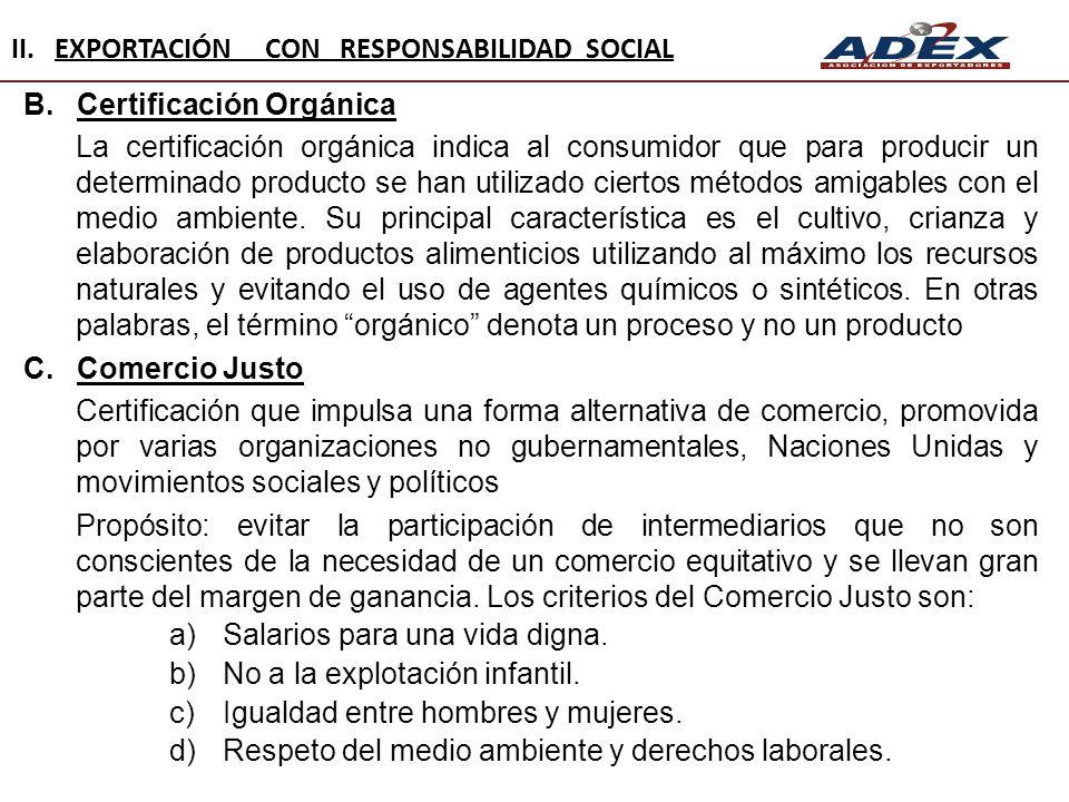B.Certificación Orgánica La certificación orgánica indica al consumidor que para producir un determinado producto se han utilizado ciertos métodos ami