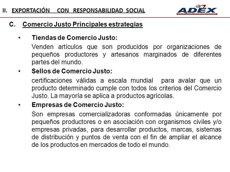 C.Comercio Justo Principales estrategias Tiendas de Comercio Justo: Venden artículos que son producidos por organizaciones de pequeños productores y a