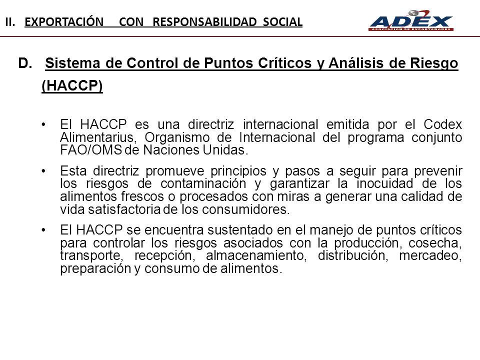 D.Sistema de Control de Puntos Críticos y Análisis de Riesgo (HACCP) El HACCP es una directriz internacional emitida por el Codex Alimentarius, Organi