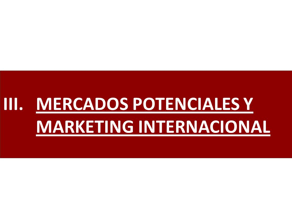III.MERCADOS POTENCIALES Y MARKETING INTERNACIONAL