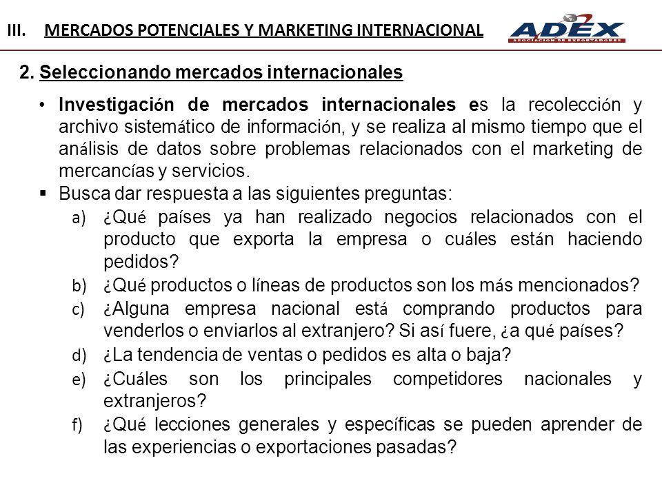 2. Seleccionando mercados internacionales Investigaci ó n de mercados internacionales es la recolecci ó n y archivo sistem á tico de informaci ó n, y