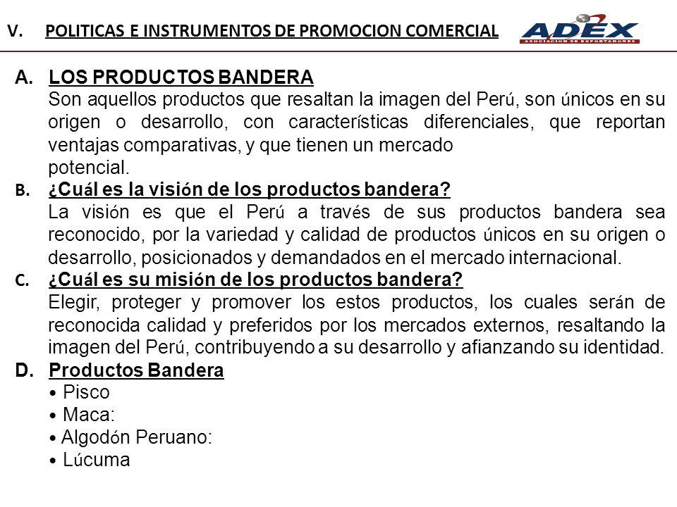 A.LOS PRODUCTOS BANDERA Son aquellos productos que resaltan la imagen del Per ú, son ú nicos en su origen o desarrollo, con caracter í sticas diferenc