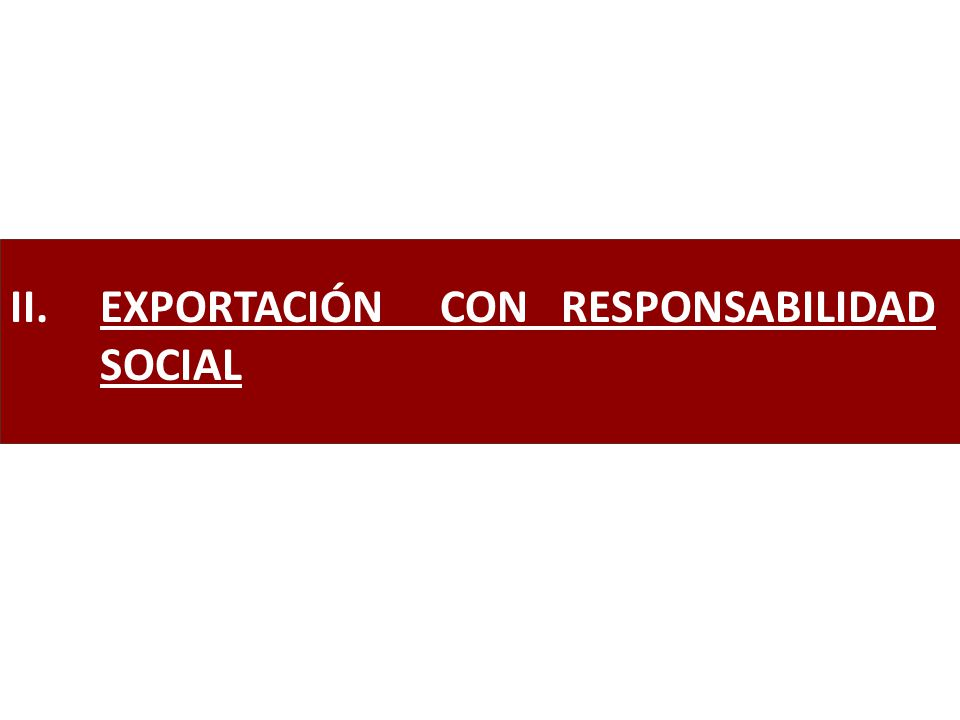 II.EXPORTACIÓN CON RESPONSABILIDAD SOCIAL