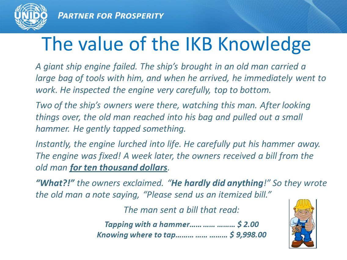 The value of the IKB Knowledge A giant ship engine failed. The ships brought in an old man carried a large bag of tools with him, and when he arrived,