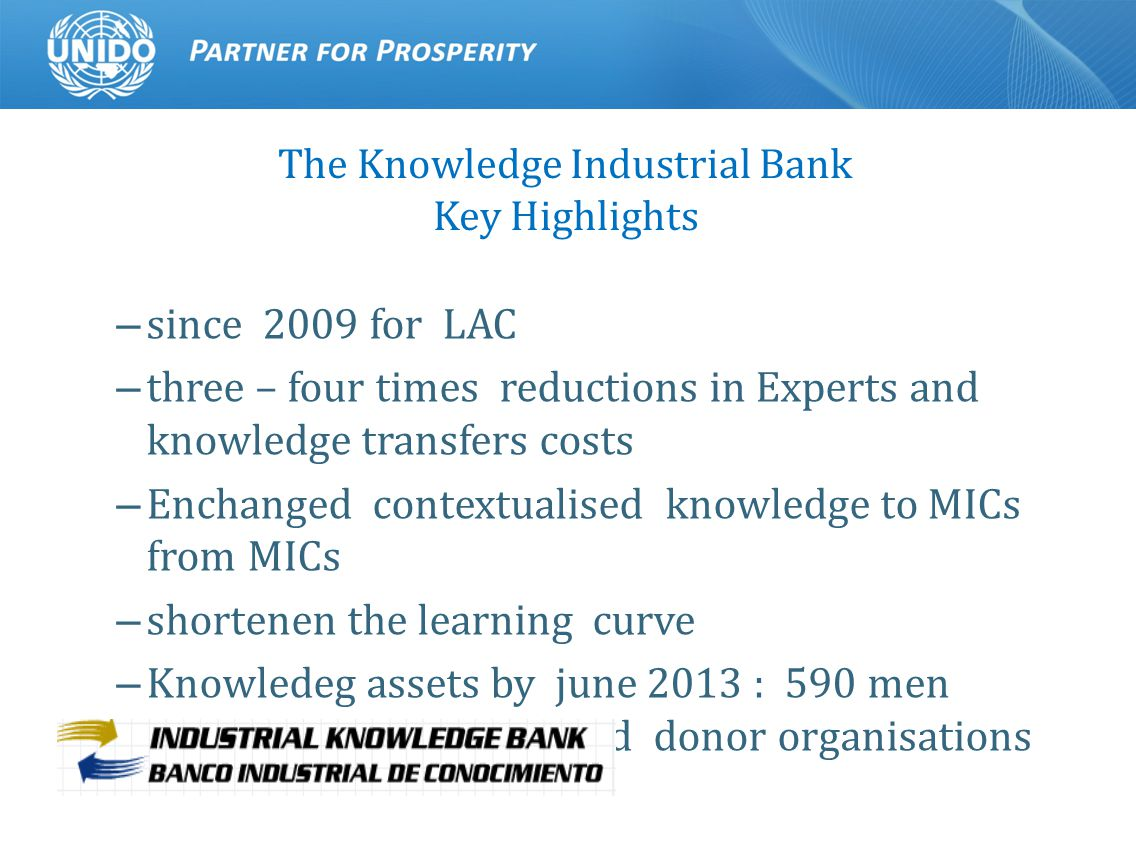 The Knowledge Industrial Bank Key Highlights – since 2009 for LAC – three – four times reductions in Experts and knowledge transfers costs – Enchanged