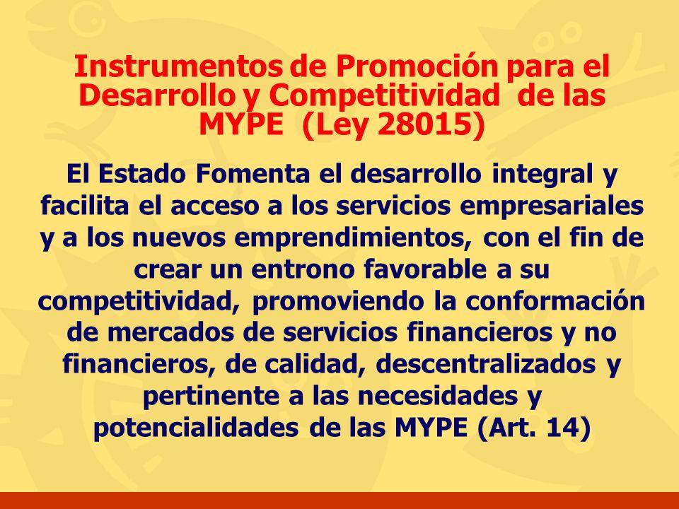 Instrumentos de Promoción para el Desarrollo y Competitividad de las MYPE (Ley 28015) El Estado Fomenta el desarrollo integral y facilita el acceso a