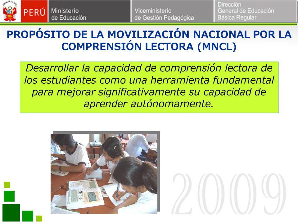 PROPÓSITO DE LA MOVILIZACIÓN NACIONAL POR LA COMPRENSIÓN LECTORA (MNCL) Desarrollar la capacidad de comprensión lectora de los estudiantes como una he
