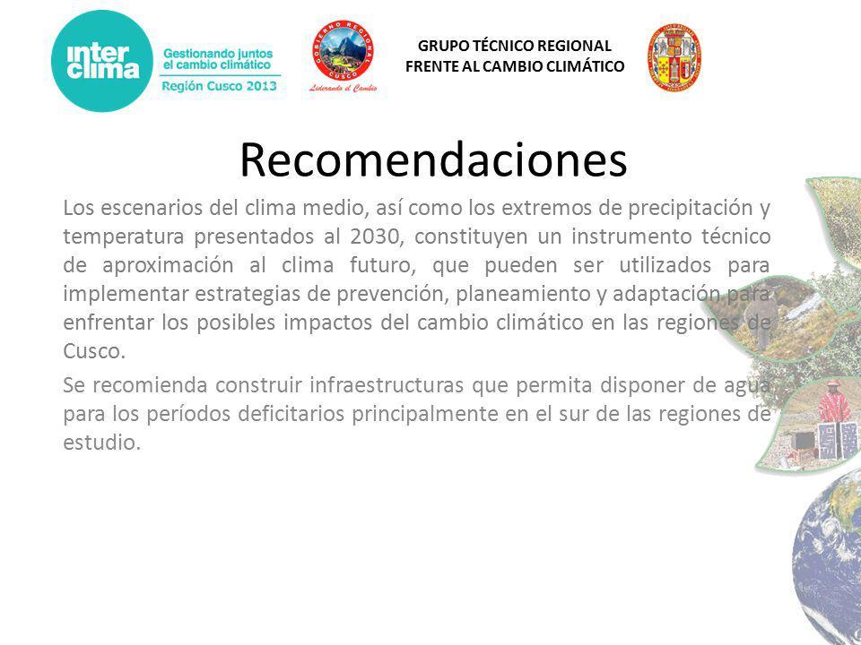 GRUPO TÉCNICO REGIONAL FRENTE AL CAMBIO CLIMÁTICO Recomendaciones Los escenarios del clima medio, así como los extremos de precipitación y temperatura presentados al 2030, constituyen un instrumento técnico de aproximación al clima futuro, que pueden ser utilizados para implementar estrategias de prevención, planeamiento y adaptación para enfrentar los posibles impactos del cambio climático en las regiones de Cusco.