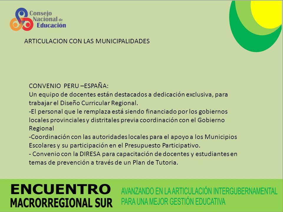 ARTICULACION CON LAS MUNICIPALIDADES CONVENIO PERU –ESPAÑA: Un equipo de docentes están destacados a dedicación exclusiva, para trabajar el Diseño Cur