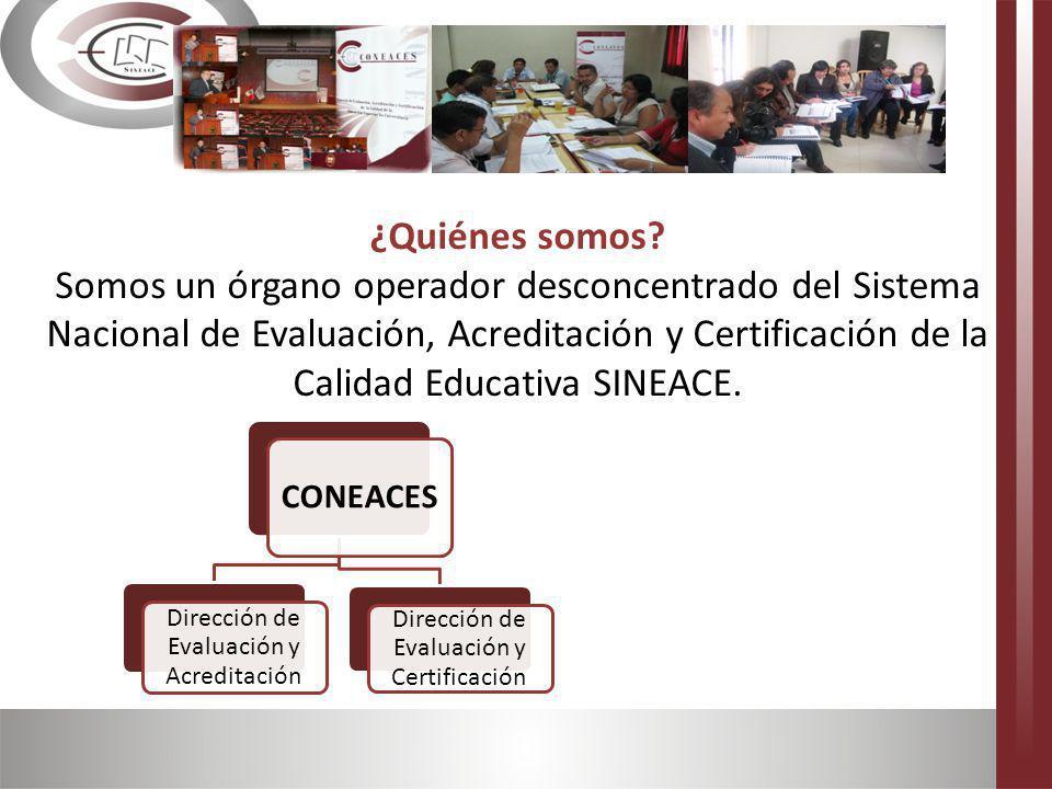 ¿Quiénes somos? Somos un órgano operador desconcentrado del Sistema Nacional de Evaluación, Acreditación y Certificación de la Calidad Educativa SINEA