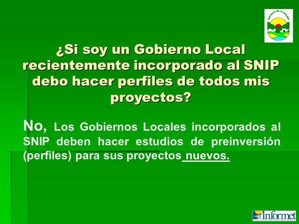No, Los Gobiernos Locales incorporados al SNIP deben hacer estudios de preinversión (perfiles) para sus proyectos nuevos.