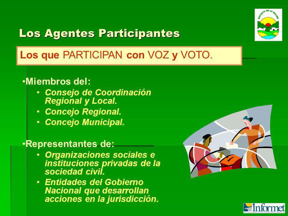 Los Agentes Participantes Miembros del: Consejo de Coordinación Regional y Local.