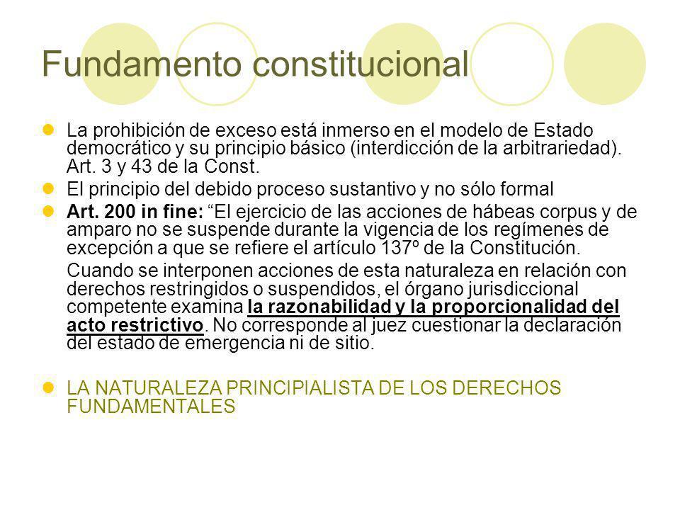 Fundamento constitucional La prohibición de exceso está inmerso en el modelo de Estado democrático y su principio básico (interdicción de la arbitrariedad).