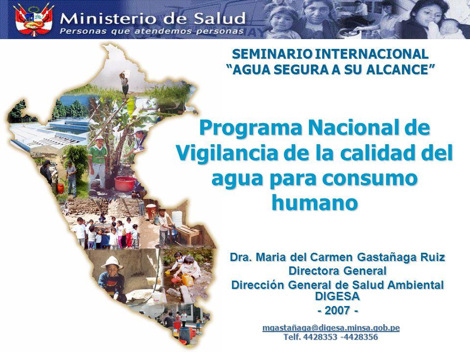 Programa Nacional de Vigilancia de la calidad del agua para consumo humano Contribuir a mejorar los indicadores de salud y la calidad de vida de la población del país; mediante la promoción de la salud y la vigilancia sanitaria de los sistemas de abastecimiento de agua y saneamiento.