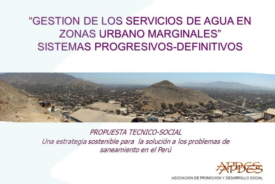 GESTION DE LOS SERVICIOS DE AGUA EN ZONAS URBANO MARGINALES SISTEMAS PROGRESIVOS-DEFINITIVOS Una estrategia sostenible para la solución a los problema