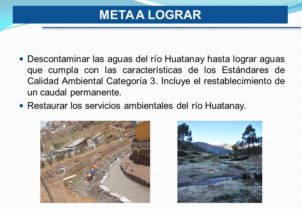Descontaminar las aguas del río Huatanay hasta lograr aguas que cumpla con las características de los Estándares de Calidad Ambiental Categoría 3.