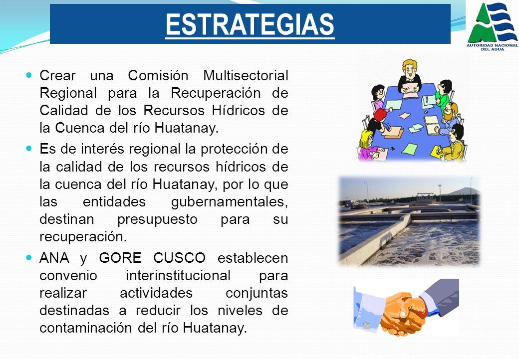 Crear una Comisión Multisectorial Regional para la Recuperación de Calidad de los Recursos Hídricos de la Cuenca del río Huatanay.