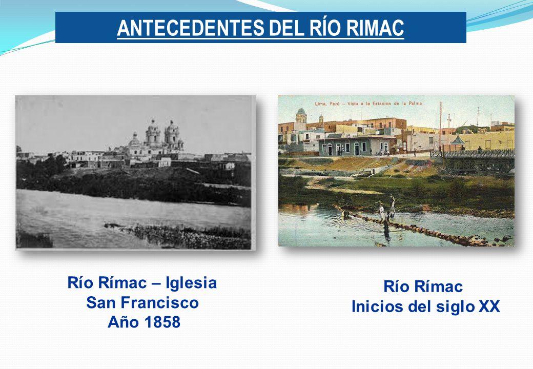 ANTECEDENTES DEL RÍO RIMAC Río Rímac Inicios del siglo XX Río Rímac – Iglesia San Francisco Año 1858