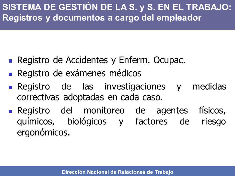 Dirección Nacional de Relaciones de Trabajo Registro de Accidentes y Enferm. Ocupac. Registro de exámenes médicos Registro de las investigaciones y me