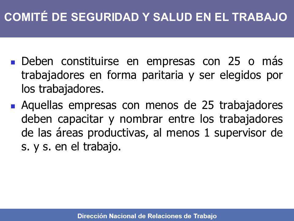 Dirección Nacional de Relaciones de Trabajo Deben constituirse en empresas con 25 o más trabajadores en forma paritaria y ser elegidos por los trabaja