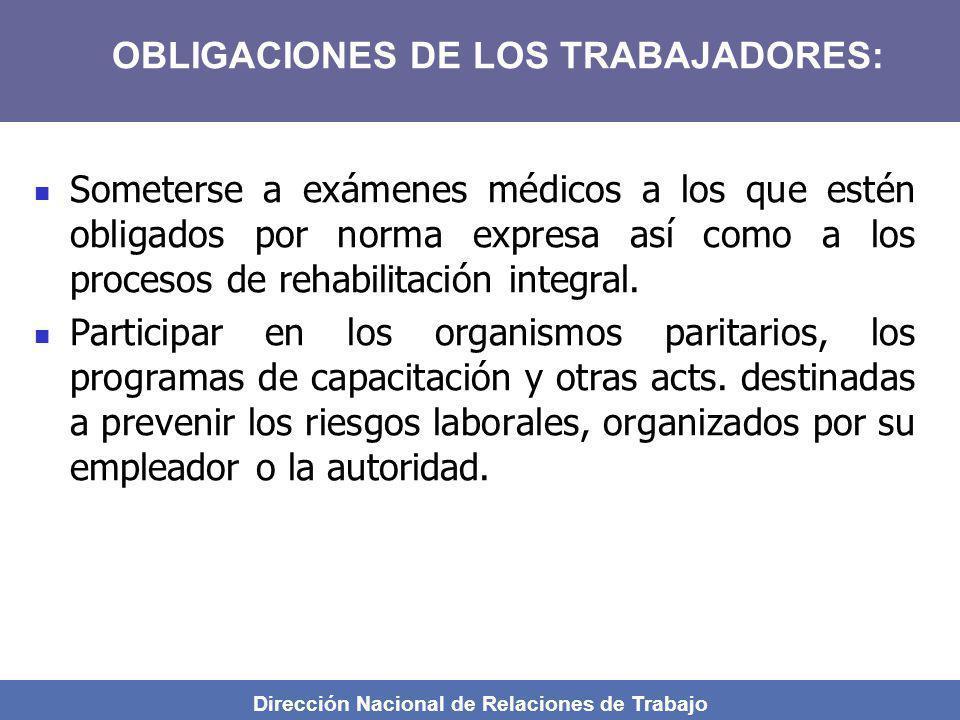 Dirección Nacional de Relaciones de Trabajo Someterse a exámenes médicos a los que estén obligados por norma expresa así como a los procesos de rehabi