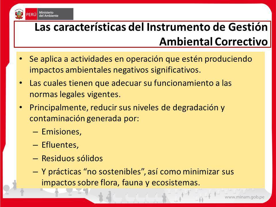 Las características del Instrumento de Gestión Ambiental Correctivo Se aplica a actividades en operación que estén produciendo impactos ambientales ne