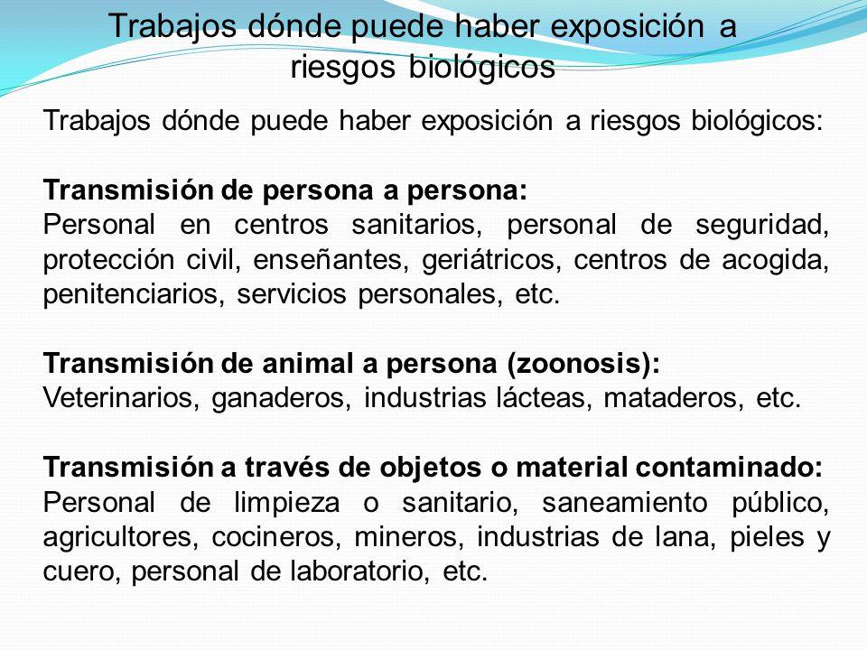 Trabajos dónde puede haber exposición a riesgos biológicos: Transmisión de persona a persona: Personal en centros sanitarios, personal de seguridad, p